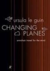 Okładka książki Changing Planes Ursula K. Le Guin