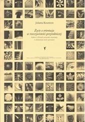 Okładka książki Życie a orientacja w rzeczywistości przyrodniczej Jolanta Koszteyn