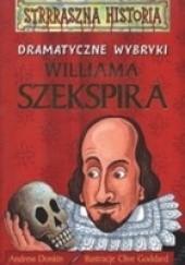 Okładka książki Dramatyczne wybryki Williama Szekspira Andrew Donkin