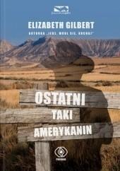 Okładka książki Ostatni taki Amerykanin Elizabeth Gilbert