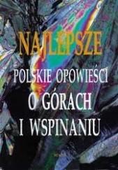 Okładka książki Najlepsze polskie opowieści o górach i wspinaniu