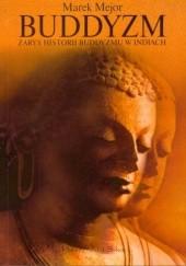 Okładka książki Buddyzm. Zarys historii buddyzmu w Indiach Marek Mejor