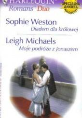 Okładka książki Diadem dla królowej. Moje podróże z Jonaszem Sophie Weston,Leigh Michaels