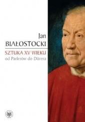 Okładka książki Sztuka XV wieku. Od Parlerów do Dürera Jan Białostocki
