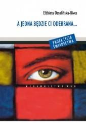 Okładka książki A jedna będzie ci odebrana... Elżbieta Ossolińska-Rives