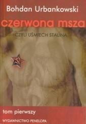 Okładka książki Czerwona msza czyli uśmiech Stalina. Tom 1 Bohdan Urbankowski