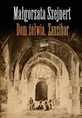 Okładka książki Dom żółwia. Zanzibar Małgorzata Szejnert