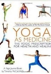 Okładka książki Yoga as Medicine: The Yogic Prescription for Health and Healing Timothy McCall