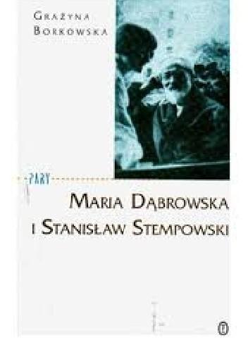 Okładka książki Maria Dąbrowska i Stanisław Stempowski Grażyna Borkowska
