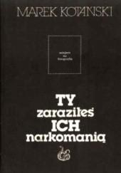 Okładka książki Ty zaraziłeś ich narkomanią Marek Kotański