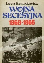Okładka książki Wojna secesyjna 1860-1865 Leon Korusiewicz
