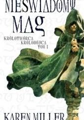 Okładka książki Nieświadomy mag Karen Miller
