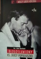 Okładka książki Błogosławiony ks. Jerzy Popiełuszko Jan Sochoń