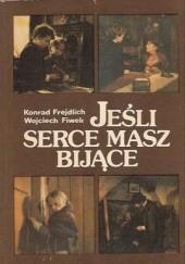 Okładka książki Jeśli serce masz bijące Konrad Frejdlich,Wojciech Fiwek