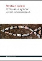 Okładka książki Przesłanie symboli w mitach, kulturach i religiach Manfred Lurker