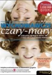 Okładka książki Wychowawcze czary-mary. Odzyskaj spokój w domu i ciesz się z posiadania dziecka Thomas W. Phelan