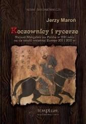 Okładka książki Koczownicy i rycerze. Najazd Mongołów na Polskę w 1241 roku na tle sztuki wojennej Europy XII i XIII wieku Jerzy Maroń