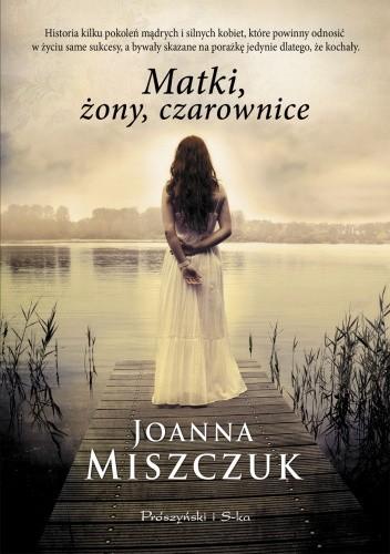 Okładka książki Matki, żony, czarownice Joanna Miszczuk