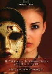 Okładka książki Co się zdarzyło w Wenecji? Catherine George,Lee Wilkinson,Jacqueline Baird