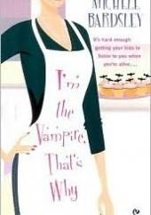 Okładka książki Im The Vampire, Thats Why Michele Bardsley