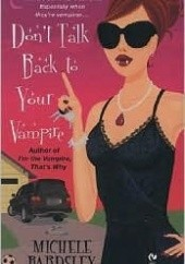 Okładka książki Dont Talk Back to Your Vampire Michele Bardsley