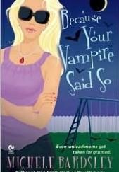Okładka książki Because Your Vampire Said So Michele Bardsley