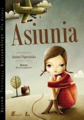 Okładka książki Asiunia Joanna Papuzińska,Maciej Szymanowicz