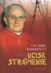 Okładka książki Ucisk i strapienie kard. Adam Kozłowiecki SJ