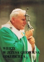 Okładka książki Wierzę w Jezusa Chrystusa Odkupiciela Jan Paweł II