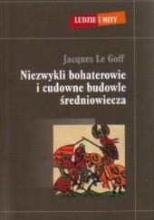 Okładka książki Niezwykli bohaterowie i cudowne budowle średniowiecza Jacques Le Goff