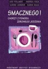 Okładka książki Smacznego. Chorzy z powodu zdrowego jedzenia Udo Pollmer,Andrea Fock,Ulrike Gonder,Karin Haug