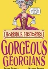 Okładka książki Horrible Histories. The Gorgeous Georgians Terry Deary