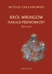 Okładka książki Harald Pięknowłosy (ok. 850-933) Król wikingów Witold Chrzanowski