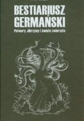 Okładka książki Bestiariusz germański: Olbrzymy, potwory i święte zwierzęta Artur Szrejter