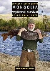 Okładka książki Mongolia - wędkarski survival Bolesław A. Uryn