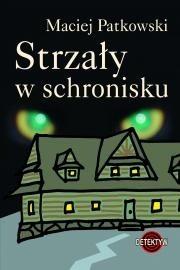 Okładka książki Strzały w schronisku Maciej Patkowski