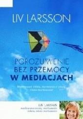 Okładka książki Porozumienie bez przemocy w mediacjach. Jak być trzecią stroną w konflikcie Liv Larsson