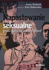 Okładka książki Napastowanie seksualne. Głupia zabawa czy poważna sprawa? Ewa Majewska,Anna Wołosik