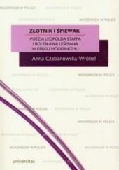 Okładka książki Złotnik i śpiewak. Poezja Leopolda Staffa i Bolesława Leśmiana w kręgu modernizmu Anna Czabanowska-Wróbel