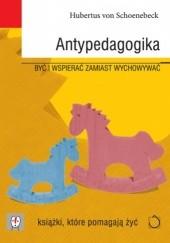Okładka książki Antypedagogika. Być i wspierać zamiast wychowywać Hubertus von Schönebeck