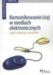 Okładka książki Komunikowanie (się) w mediach elektronicznych Mirosław Filiciak,Grzegorz Ptaszek