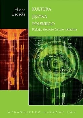 Okładka książki Kultura języka polskiego. Fleksja, słowotwórstwo, składnia Hanna Jadacka