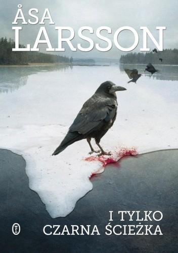 Okładka książki I tylko czarna ścieżka Åsa Larsson