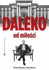 Okładka książki Daleko od miłości Paweł Reszka,Michał Majewski