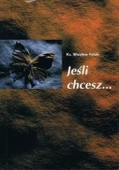 Okładka książki Jeśli chcesz... ks. Wiesław Felski