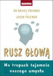Okładka książki Rusz głową. Na tropach tajemnic naszego umysłu Daniel Freeman