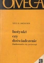 Okładka książki Instynkt czy doświadczenie. Zachowanie się zwierząt Vitus B. Dröscher