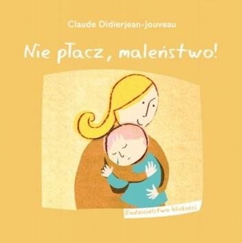 Okładka książki Nie płacz, maleństwo! Claude Didierjean-Jouveau