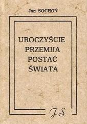 Okładka książki Uroczyście przemija postać świata Jan Sochoń
