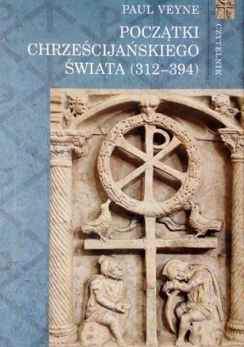 Okładka książki Początki Chrześcijańskiego Świata (312-394) Paul Veyne